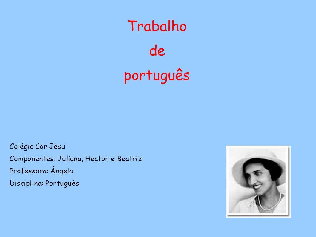 Trabalho de português Colégio Cor Jesu Componentes: Juliana, Hector e Beatriz Professora: Ângela Disciplina: Português