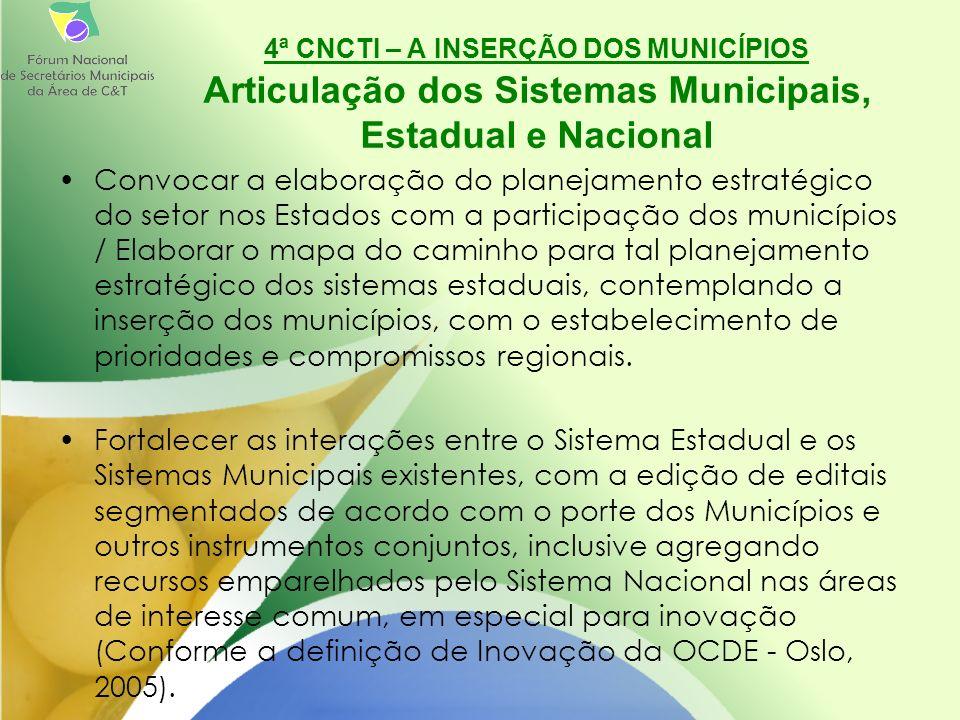 Convocar a elaboração do planejamento estratégico do setor nos Estados com a participação dos municípios / Elaborar o mapa do caminho para tal planejamento estratégico dos sistemas estaduais, contemplando a inserção dos municípios, com o estabelecimento de prioridades e compromissos regionais.
