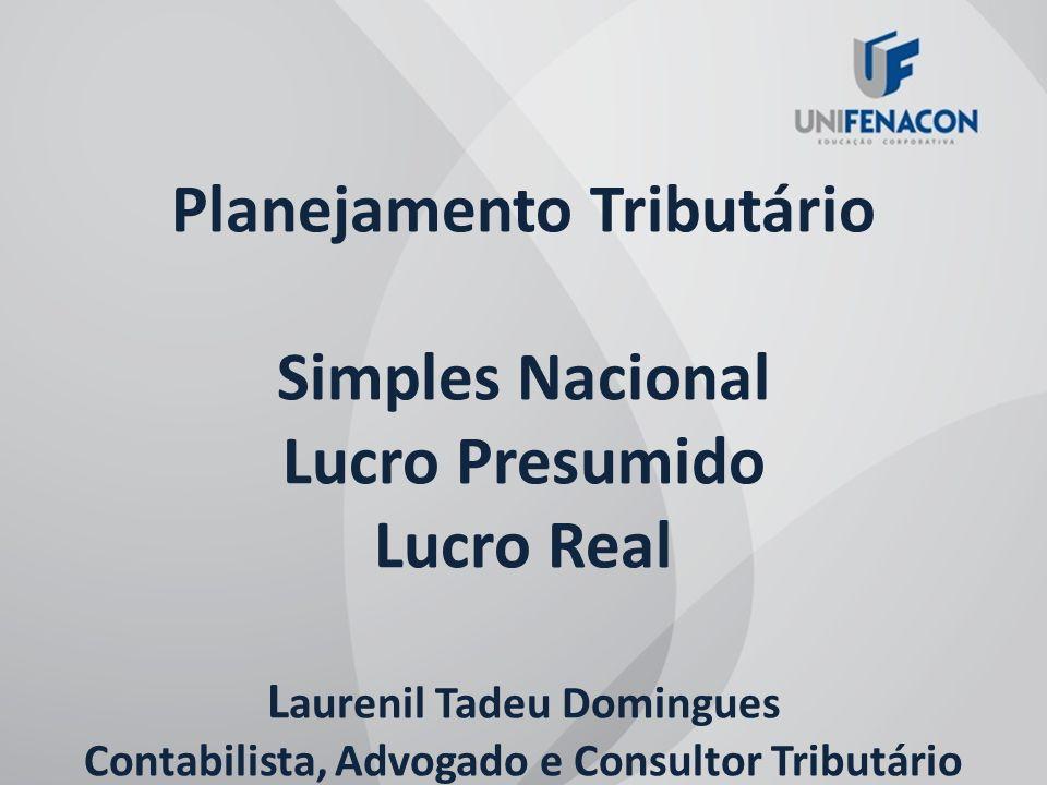 Planejamento Tributário Simples Nacional Lucro Presumido Lucro Real L aurenil Tadeu Domingues Contabilista, Advogado e Consultor Tributário