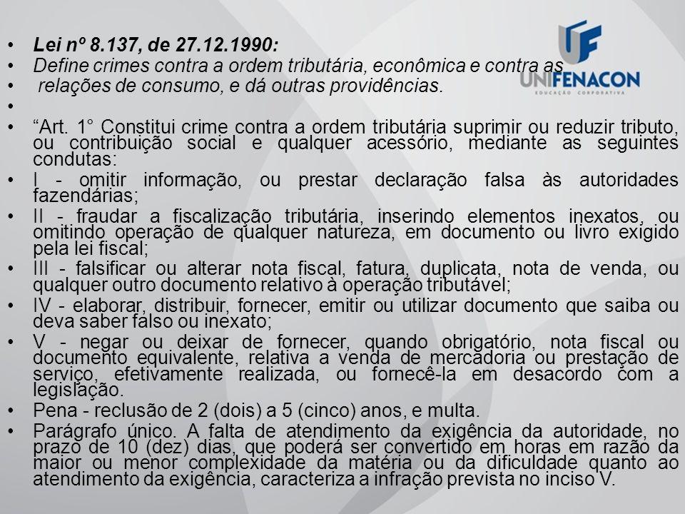 Lei nº 8.137, de 27.12.1990: Define crimes contra a ordem tributária, econômica e contra as relações de consumo, e dá outras providências. Art. 1° Con