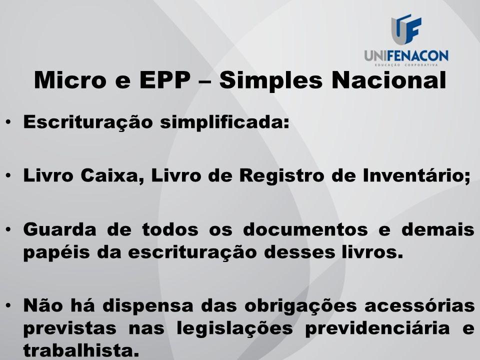 Micro e EPP – Simples Nacional Escrituração simplificada: Livro Caixa, Livro de Registro de Inventário; Guarda de todos os documentos e demais papéis