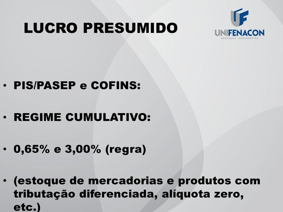 LUCRO PRESUMIDO PIS/PASEP e COFINS: REGIME CUMULATIVO: 0,65% e 3,00% (regra) (estoque de mercadorias e produtos com tributação diferenciada, alíquota