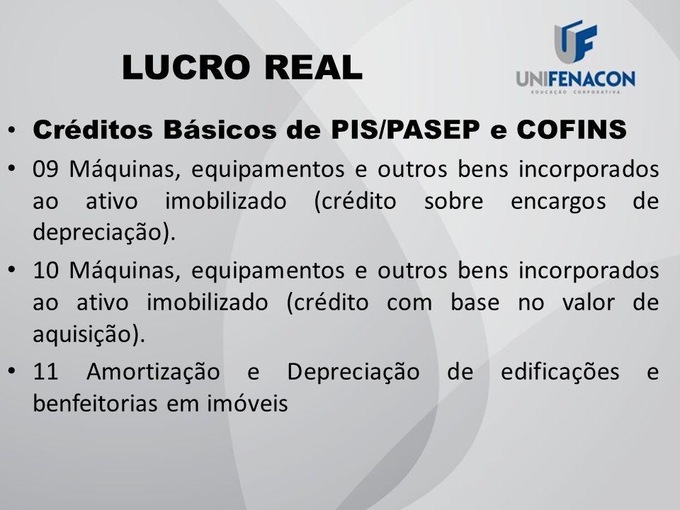 LUCRO REAL Créditos Básicos de PIS/PASEP e COFINS 09 Máquinas, equipamentos e outros bens incorporados ao ativo imobilizado (crédito sobre encargos de