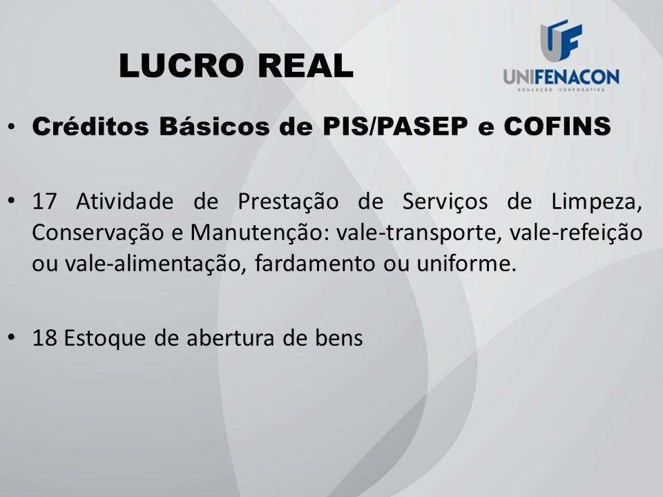 LUCRO REAL Créditos Básicos de PIS/PASEP e COFINS 17 Atividade de Prestação de Serviços de Limpeza, Conservação e Manutenção: vale-transporte, vale-re