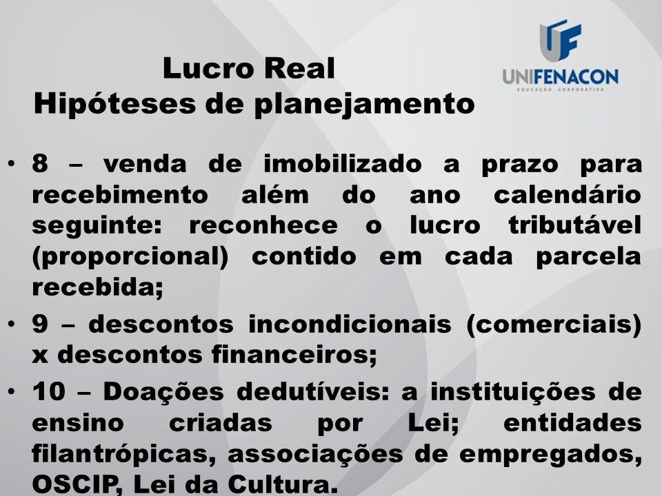 Lucro Real Hipóteses de planejamento 8 – venda de imobilizado a prazo para recebimento além do ano calendário seguinte: reconhece o lucro tributável (