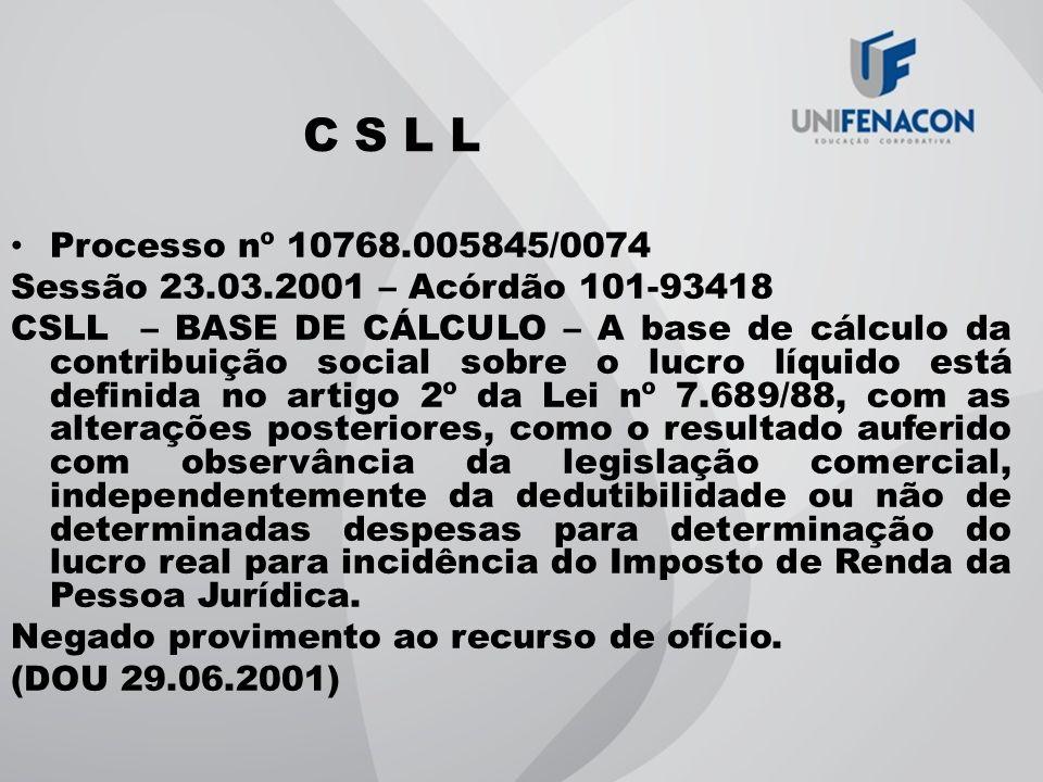 C S L L Processo nº 10768.005845/0074 Sessão 23.03.2001 – Acórdão 101-93418 CSLL – BASE DE CÁLCULO – A base de cálculo da contribuição social sobre o