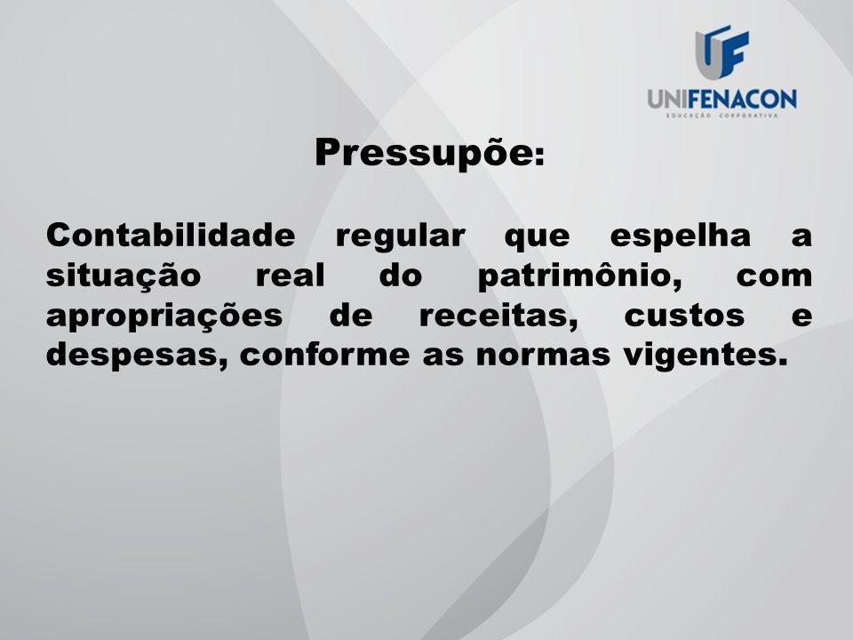 Pressupõe : Contabilidade regular que espelha a situação real do patrimônio, com apropriações de receitas, custos e despesas, conforme as normas vigen