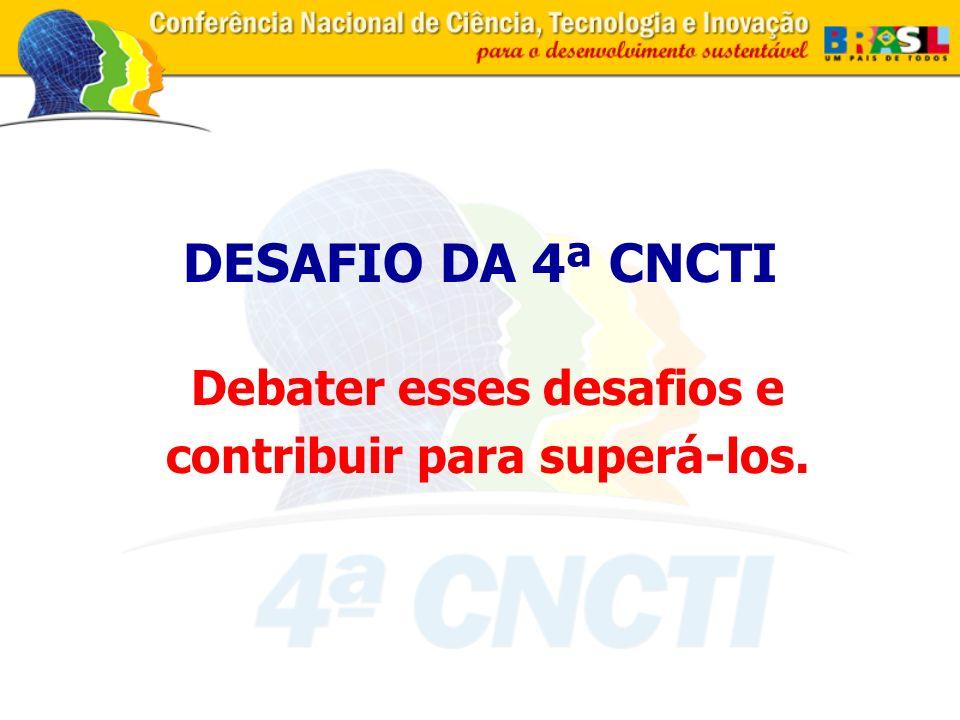 DESAFIO DA 4ª CNCTI Debater esses desafios e contribuir para superá-los.