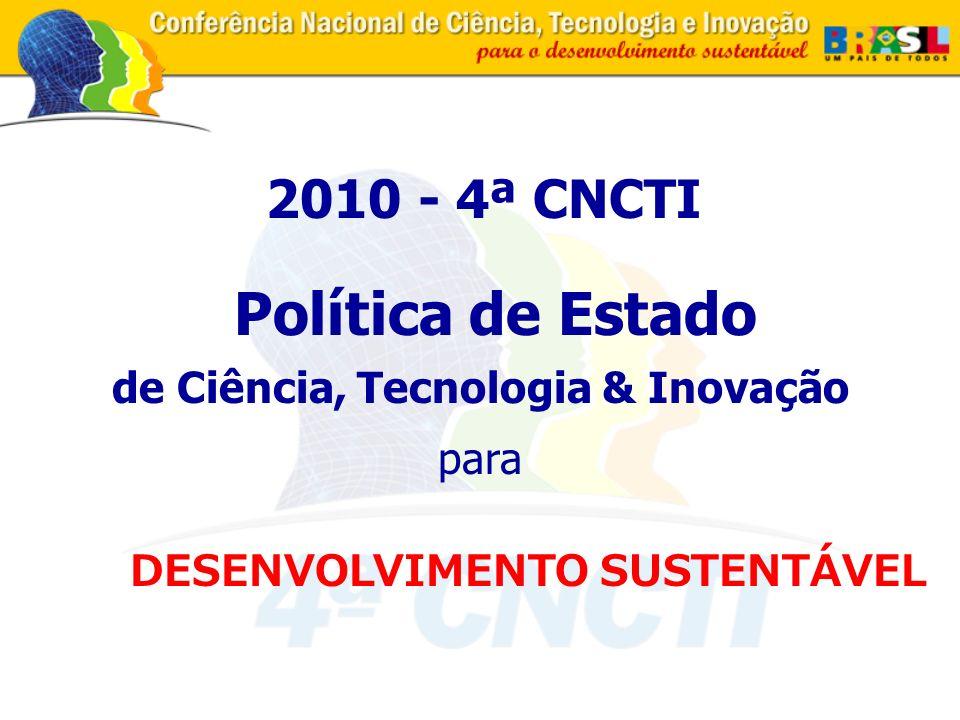 2010 - 4ª CNCTI DESENVOLVIMENTO SUSTENTÁVEL de Ciência, Tecnologia & Inovação para Política de Estado