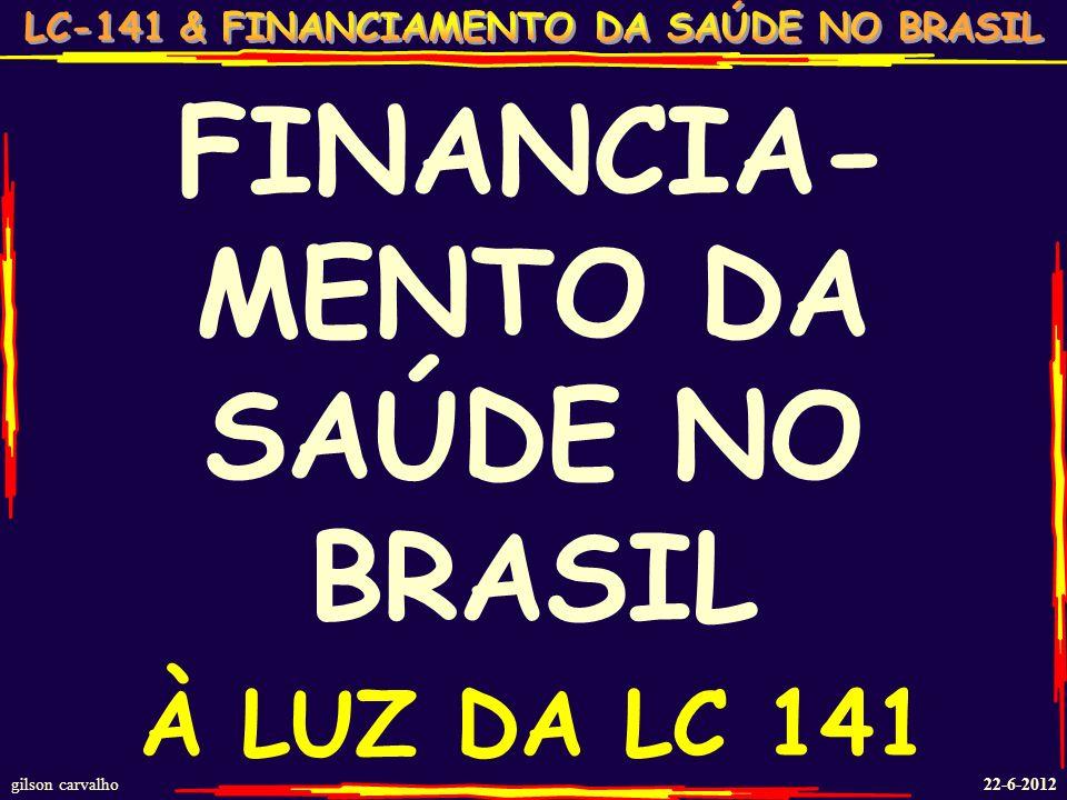 gilson carvalho 22-6-2012 FINANCIA- MENTO DA SAÚDE NO BRASIL À LUZ DA LC 141