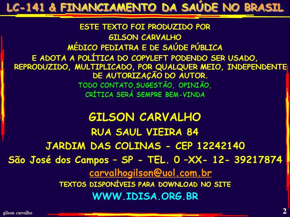 gilson carvalho 22 CLASSIFICAÇÃO DAS RECEITAS FEDERALESTADUALMUNICIPAL IPI (53%)* FPE 21,5% CF.159 FPM 22,5% CF.159 IR (53%) FPE 21,5% CF.159 FPM 22,5% CF.159 IR RETIDO FONTE CF.157 IR FONTE –S/PAGO CF157 ITR (50%) CSSLL(SPAS) ICMS (75%) CF.155 ICMS (25%) CF.155 CSFEE (PREV) IPVA (50%) CF.155 COFINS (SPAS) ITBCMD CF.155 CPMF (SPFCP) L.KANDIR CF.155 IPTU+ISSQN+ITBVI 156 CIDE CIDE CF CF 159 III DÍV.ATIVA * 3% RESTANTE= APLICAÇÃO EM PRODUÇÃO NO,NE,CO – CF: 159,I,C