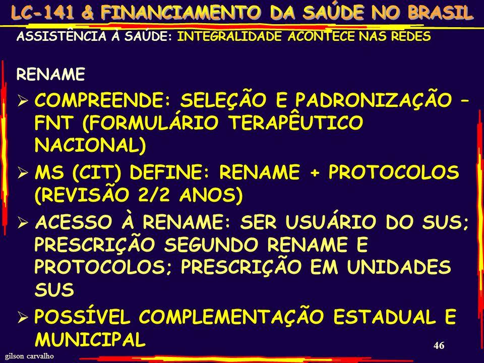 gilson carvalho 45 ASSISTÊNCIA À SAÚDE: INTEGRALIDADE ACONTECE NAS REDES RENASES CONJUNTO ASPS PARA GARANTIR INTEGRALIDADE ÂMBITO NACIONAL 2/2 ANOS; E