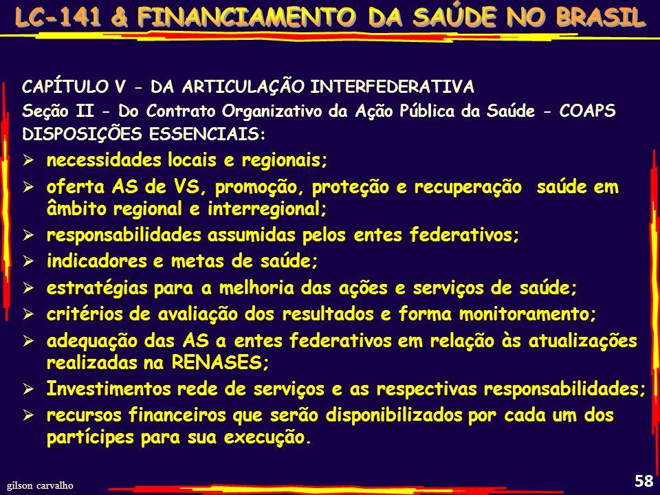 gilson carvalho 57 CAPÍTULO V - DA ARTICULAÇÃO INTERFEDERATIVA Seção II - Do Contrato Organizativo da Ação Pública da Saúde - COAPS: É O ACORDO INTERF