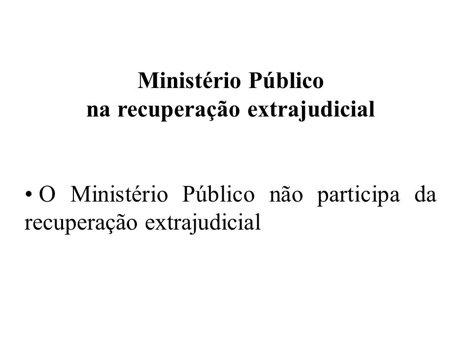 Ministério Público na recuperação extrajudicial O Ministério Público não participa da recuperação extrajudicial