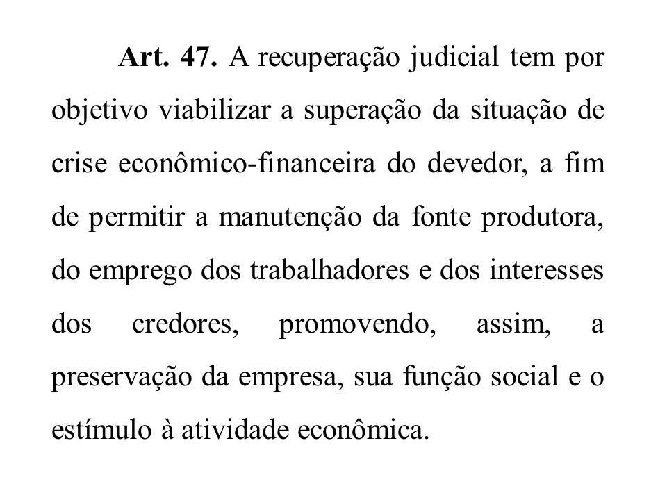 Art. 47. A recuperação judicial tem por objetivo viabilizar a superação da situação de crise econômico-financeira do devedor, a fim de permitir a manu