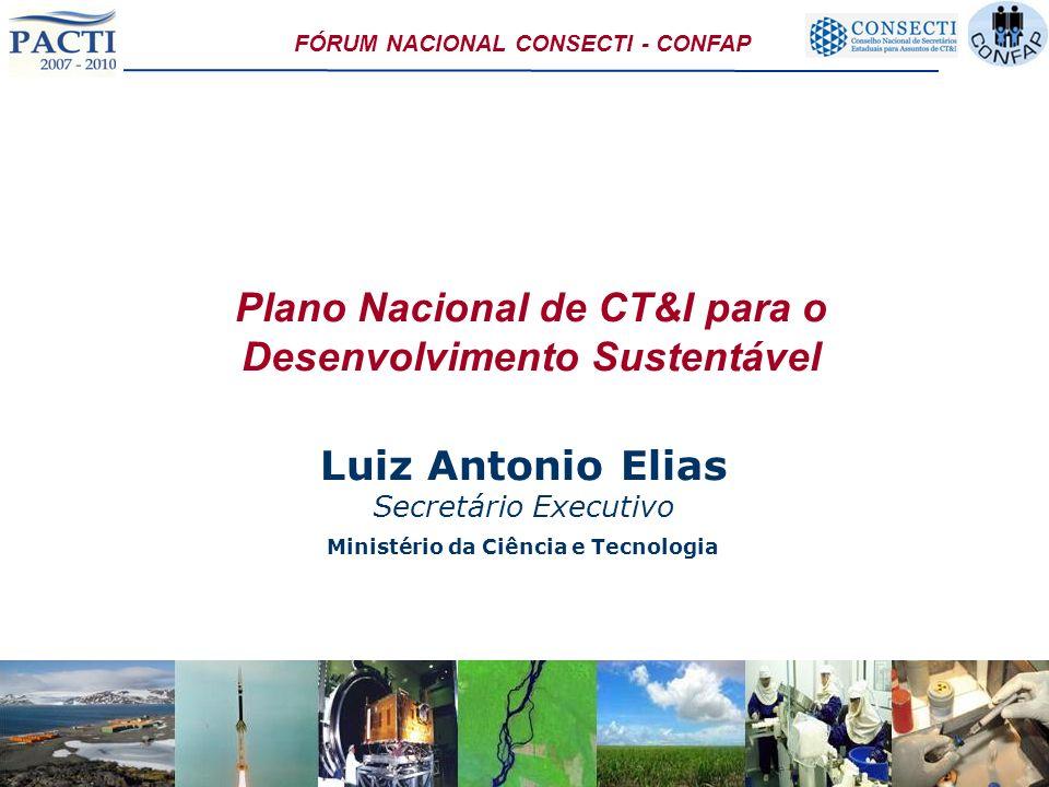 Ministério da Ciência e Tecnologia Plano Nacional de CT&I para o Desenvolvimento Sustentável Luiz Antonio Elias Secretário Executivo FÓRUM NACIONAL CO