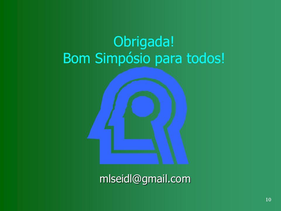 10 Obrigada! Bom Simpósio para todos! mlseidl@gmail.com