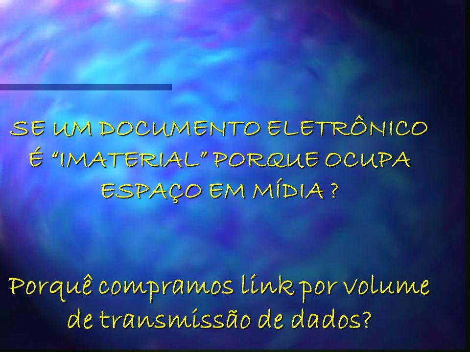 SE UM DOCUMENTO ELETRÔNICO É IMATERIAL PORQUE OCUPA ESPAÇO EM MÍDIA .