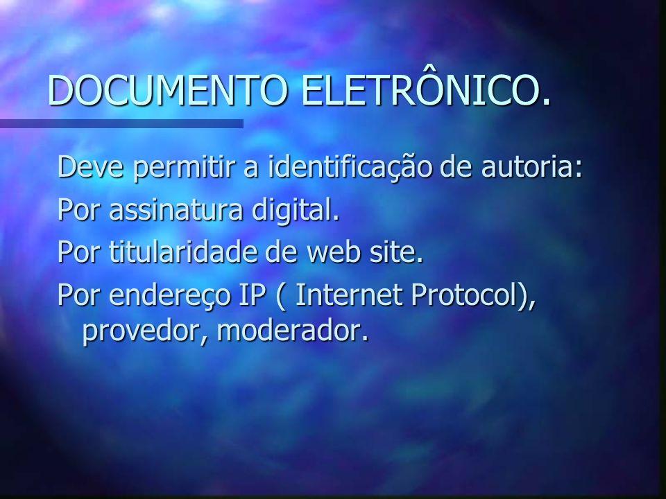 DOCUMENTO ELETRÔNICO. Deve permitir a identificação de autoria: Por assinatura digital.