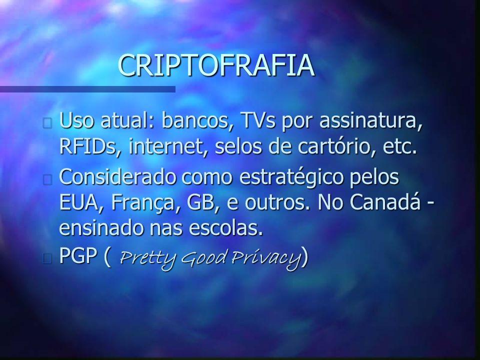CRIPTOFRAFIA n Uso atual: bancos, TVs por assinatura, RFIDs, internet, selos de cartório, etc.