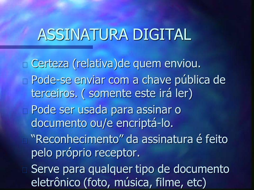 ASSINATURA DIGITAL n Certeza (relativa)de quem enviou.