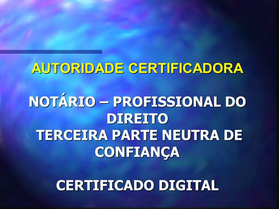 AUTORIDADE CERTIFICADORA NOTÁRIO – PROFISSIONAL DO DIREITO TERCEIRA PARTE NEUTRA DE CONFIANÇA CERTIFICADO DIGITAL