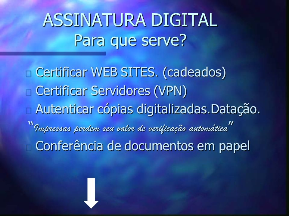 ASSINATURA DIGITAL Para que serve? n Certificar WEB SITES. (cadeados) n Certificar Servidores (VPN) n Autenticar cópias digitalizadas.Datação. Impress