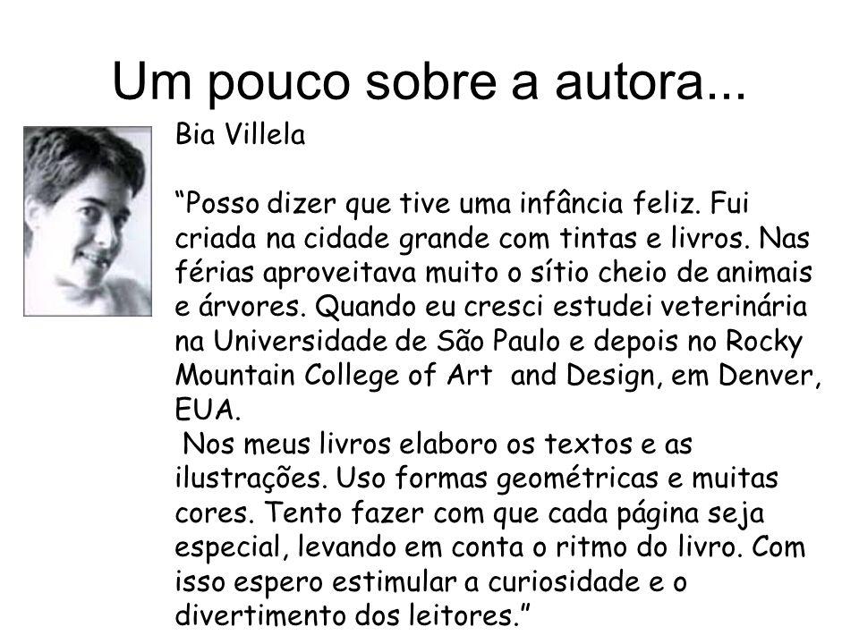 Um pouco sobre a autora... Bia Villela Posso dizer que tive uma infância feliz. Fui criada na cidade grande com tintas e livros. Nas férias aproveitav