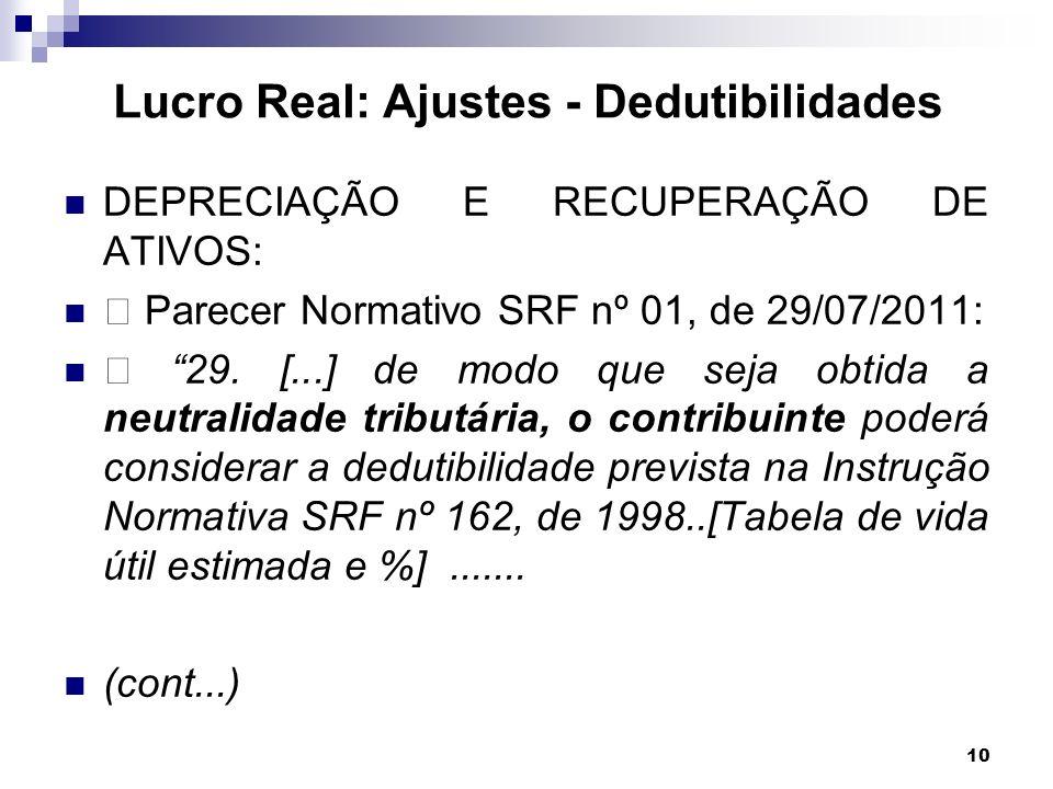 10 DEPRECIAÇÃO E RECUPERAÇÃO DE ATIVOS: Parecer Normativo SRF nº 01, de 29/07/2011: 29. [...] de modo que seja obtida a neutralidade tributária, o con