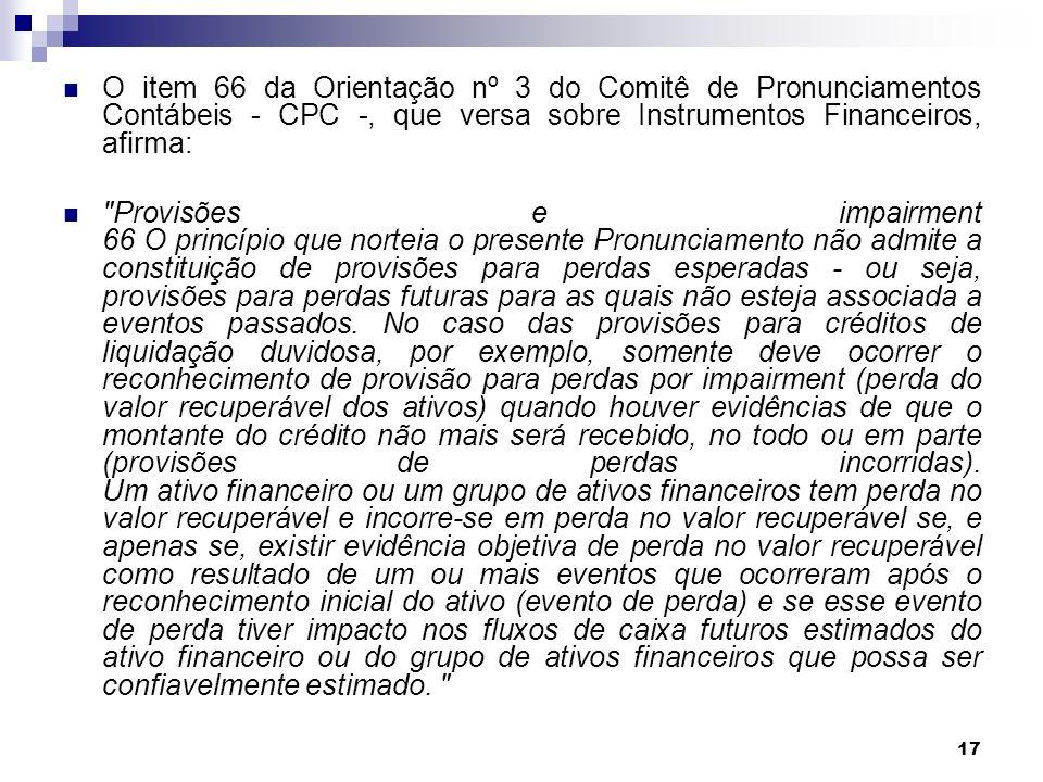 17 O item 66 da Orientação nº 3 do Comitê de Pronunciamentos Contábeis - CPC -, que versa sobre Instrumentos Financeiros, afirma: