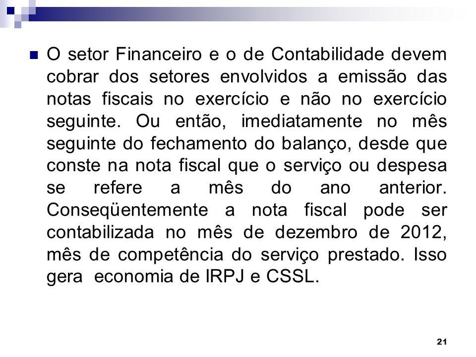 21 O setor Financeiro e o de Contabilidade devem cobrar dos setores envolvidos a emissão das notas fiscais no exercício e não no exercício seguinte. O