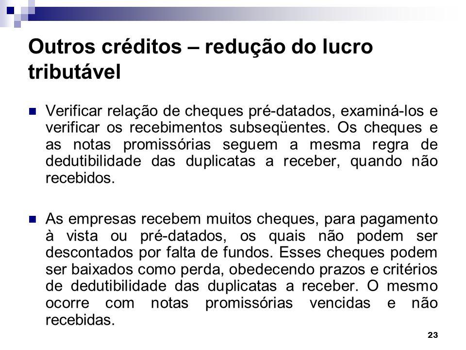 23 Outros créditos – redução do lucro tributável Verificar relação de cheques pré-datados, examiná-los e verificar os recebimentos subseqüentes. Os ch