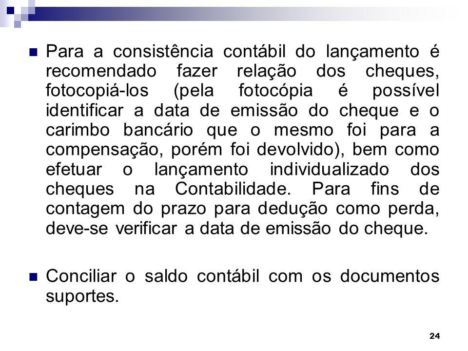 24 Para a consistência contábil do lançamento é recomendado fazer relação dos cheques, fotocopiá-los (pela fotocópia é possível identificar a data de