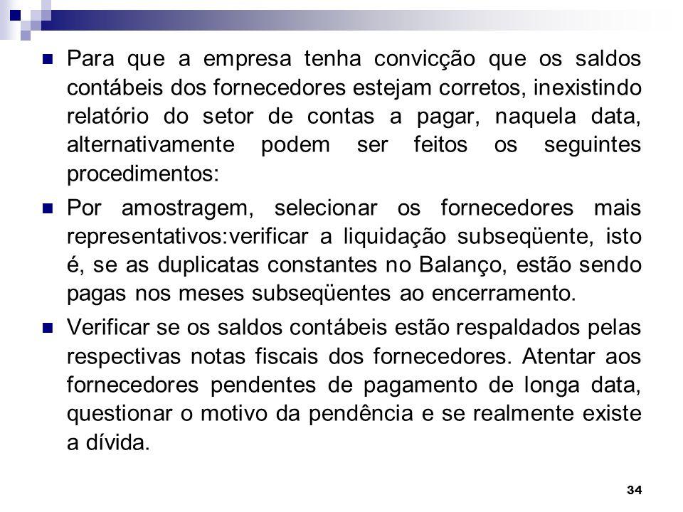 34 Para que a empresa tenha convicção que os saldos contábeis dos fornecedores estejam corretos, inexistindo relatório do setor de contas a pagar, naq