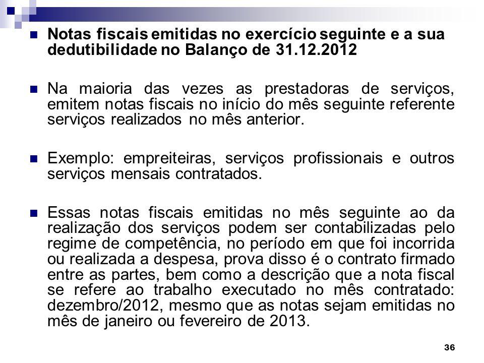 36 Notas fiscais emitidas no exercício seguinte e a sua dedutibilidade no Balanço de 31.12.2012 Na maioria das vezes as prestadoras de serviços, emite