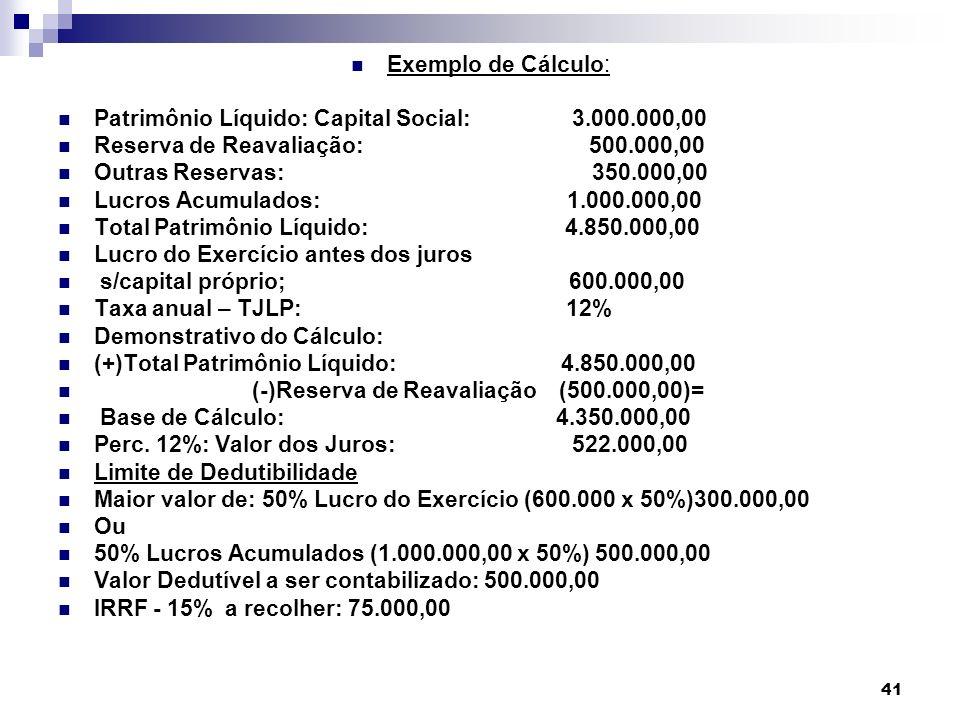 41 Exemplo de Cálculo: Patrimônio Líquido: Capital Social: 3.000.000,00 Reserva de Reavaliação: 500.000,00 Outras Reservas: 350.000,00 Lucros Acumulad