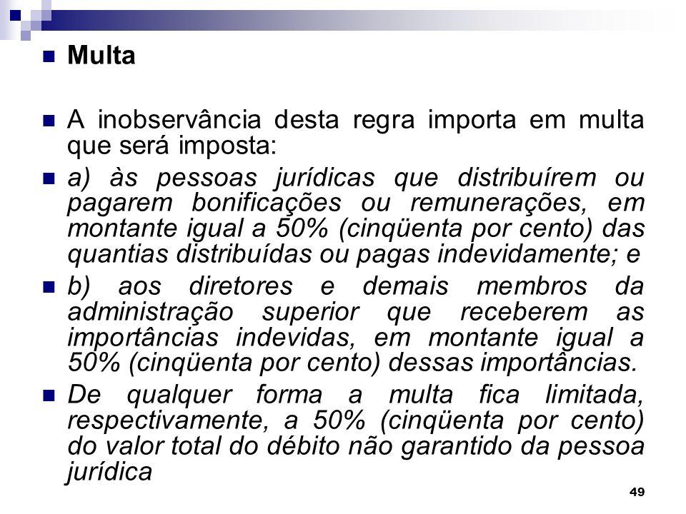 49 Multa A inobservância desta regra importa em multa que será imposta: a) às pessoas jurídicas que distribuírem ou pagarem bonificações ou remuneraçõ