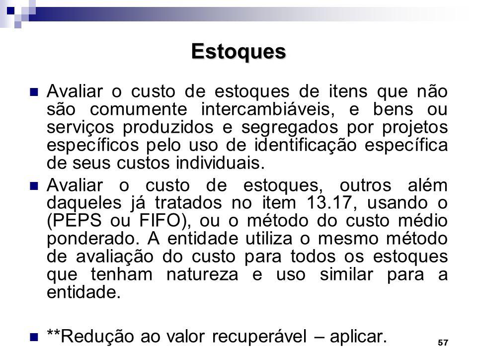 57 Estoques Avaliar o custo de estoques de itens que não são comumente intercambiáveis, e bens ou serviços produzidos e segregados por projetos especí