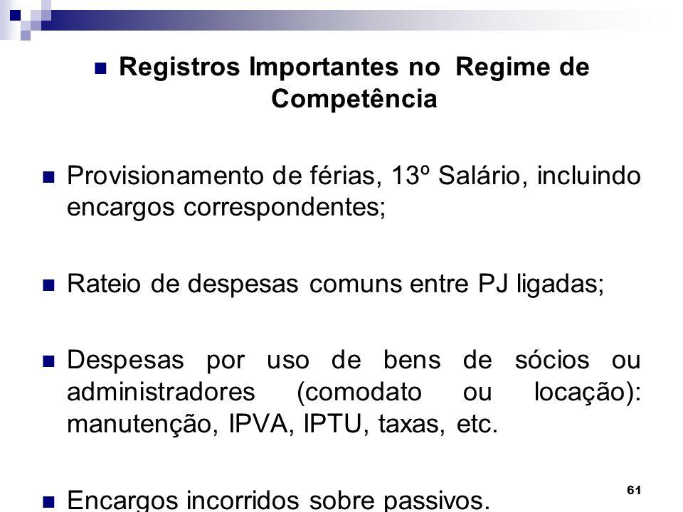 61 Registros Importantes no Regime de Competência Provisionamento de férias, 13º Salário, incluindo encargos correspondentes; Rateio de despesas comun