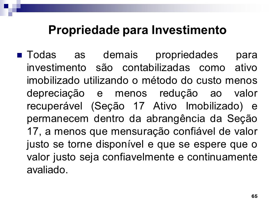 65 Propriedade para Investimento Todas as demais propriedades para investimento são contabilizadas como ativo imobilizado utilizando o método do custo