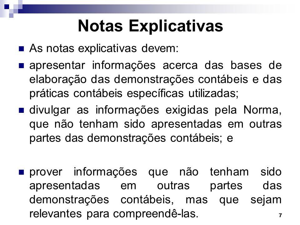 7 Notas Explicativas As notas explicativas devem: apresentar informações acerca das bases de elaboração das demonstrações contábeis e das práticas con