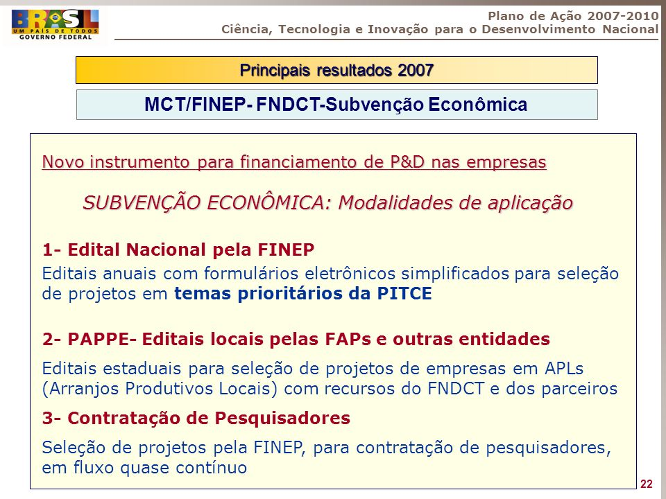 Novo instrumento para financiamento de P&D nas empresas SUBVENÇÃO ECONÔMICA: Modalidades de aplicação SUBVENÇÃO ECONÔMICA: Modalidades de aplicação 1-