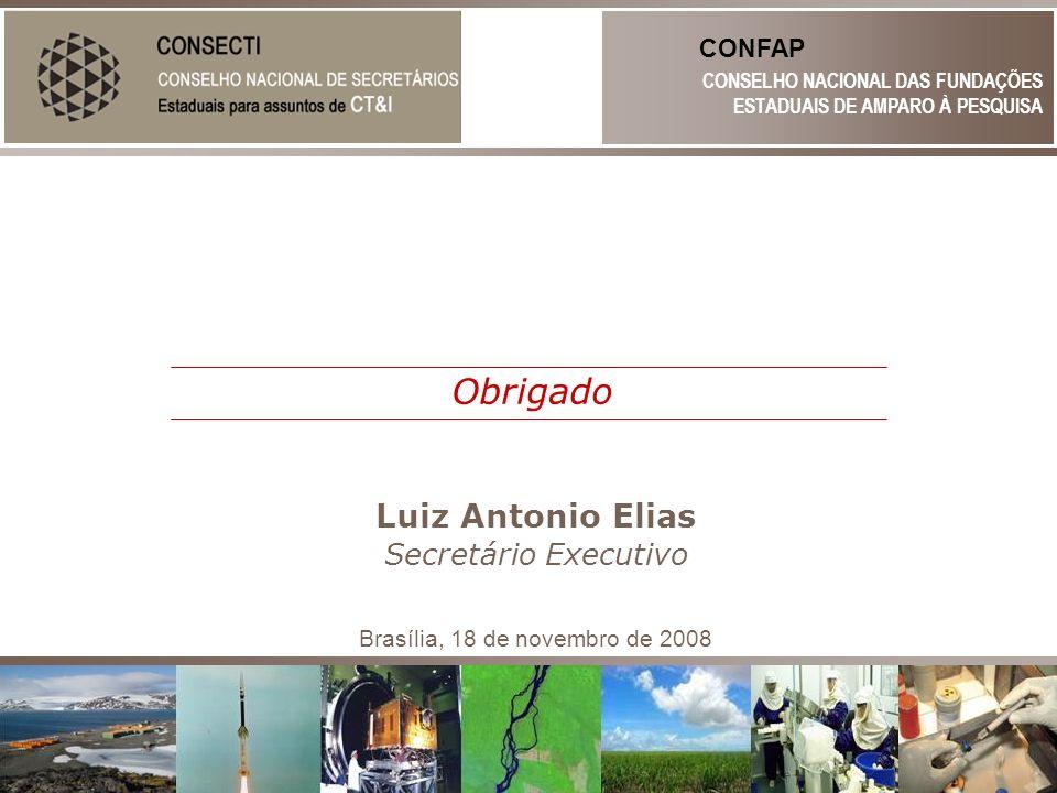 Luiz Antonio Elias CONSELHO NACIONAL DAS FUNDAÇÕES ESTADUAIS DE AMPARO À PESQUISA CONFAP Obrigado Secretário Executivo Brasília, 18 de novembro de 200
