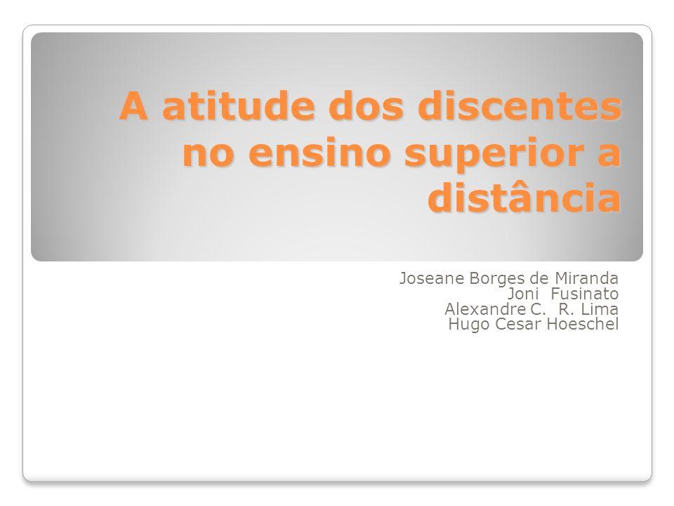 A atitude dos discentes no ensino superior a distância Joseane Borges de Miranda Joni Fusinato Alexandre C. R. Lima Hugo Cesar Hoeschel