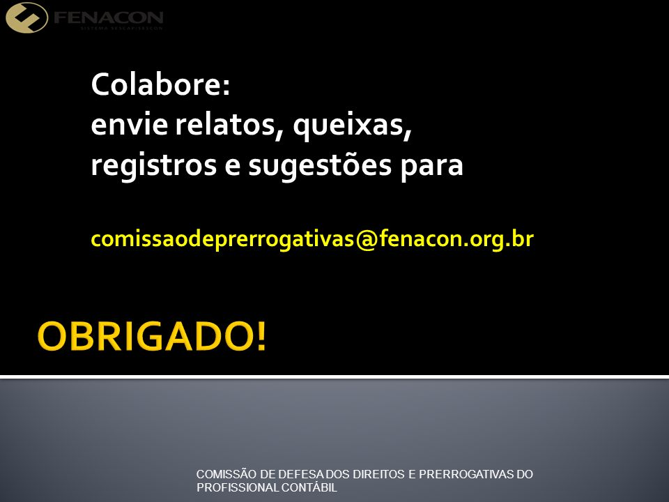 Colabore: envie relatos, queixas, registros e sugestões para comissaodeprerrogativas@fenacon.org.br COMISSÃO DE DEFESA DOS DIREITOS E PRERROGATIVAS DO PROFISSIONAL CONTÁBIL