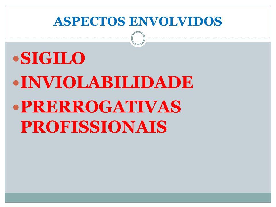 ASPECTOS ENVOLVIDOS SIGILO INVIOLABILIDADE PRERROGATIVAS PROFISSIONAIS