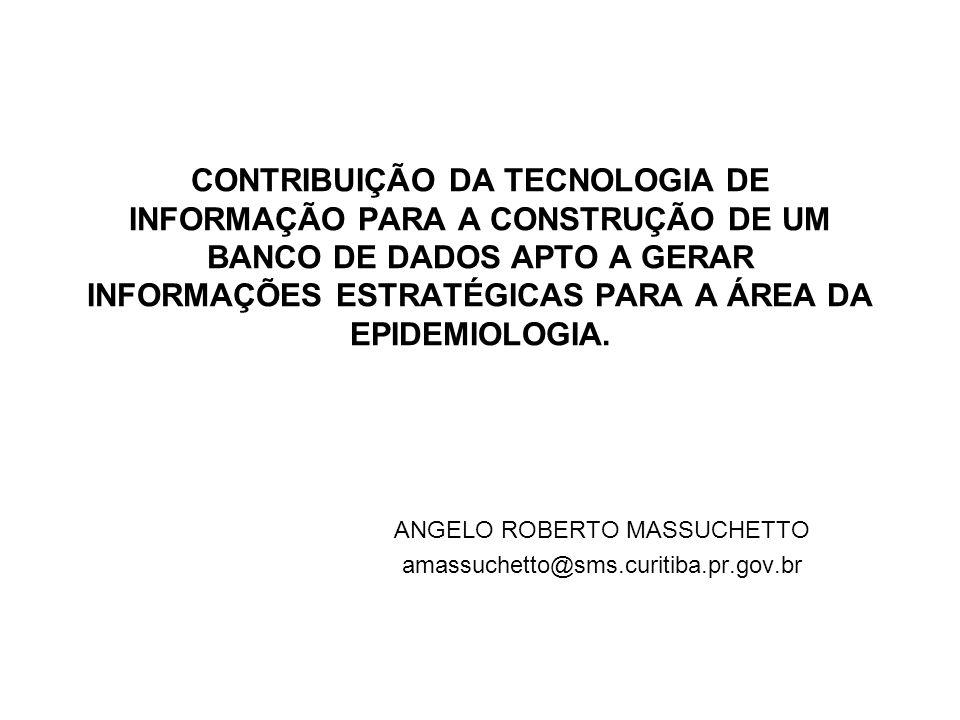 CONTRIBUIÇÃO DA TECNOLOGIA DE INFORMAÇÃO PARA A CONSTRUÇÃO DE UM BANCO DE DADOS APTO A GERAR INFORMAÇÕES ESTRATÉGICAS PARA A ÁREA DA EPIDEMIOLOGIA. AN