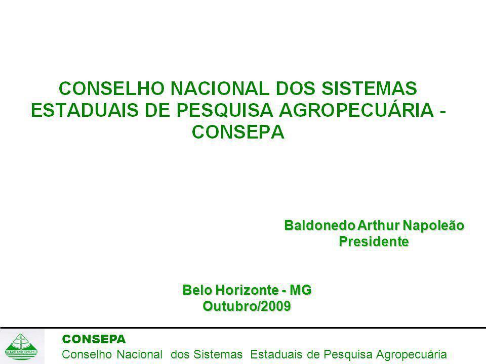 CONSEPA Conselho Nacional dos Sistemas Estaduais de Pesquisa Agropecuária Baldonedo Arthur Napoleão Presidente Belo Horizonte - MG Outubro/2009