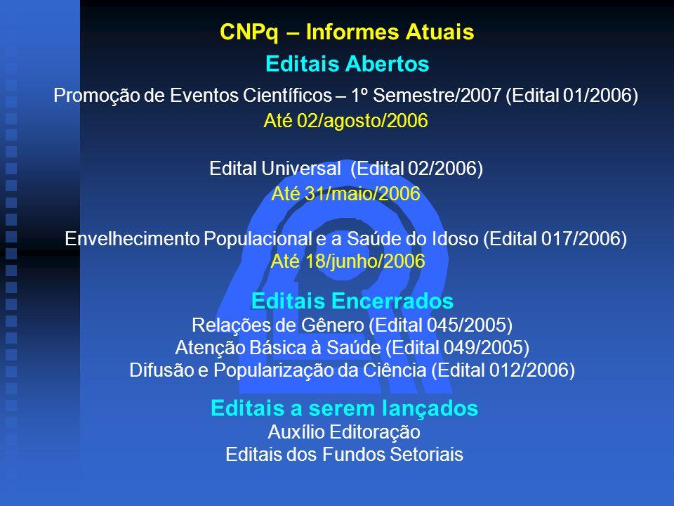 Editais Abertos Promoção de Eventos Científicos – 1º Semestre/2007 (Edital 01/2006) Até 02/agosto/2006 Edital Universal (Edital 02/2006) Até 31/maio/2