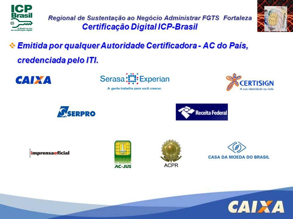 Regional de Sustentação ao Negócio Administrar FGTS Fortaleza Emitida por qualquer Autoridade Certificadora - AC do País, credenciada pelo ITI. Emitid